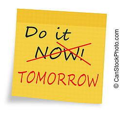 Procrastination - do it now or tomorrow sticky note - So...