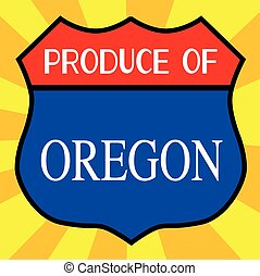 Produce Of Oregon Shield - Route 66 style traffic sign with...