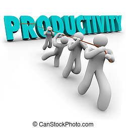 Productivity Word pulled up by workers lifting and...
