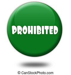 PROHIBITED on green 3d button.