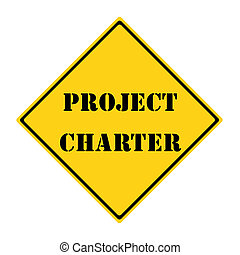 A yellow and black diamond shaped road sign with the words Project Charter making a great concept.
