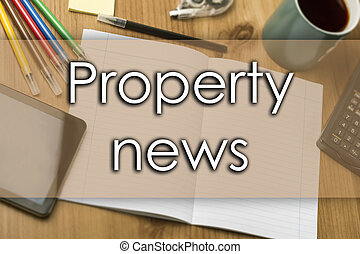 Property news - business concept with text