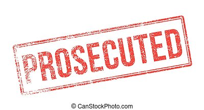 Prosecuted red rubber stamp on white. Print, impress,...