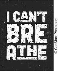 protest, meddelelse, tekst, handling, breathe., can't