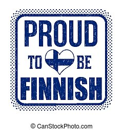 Proud to be finnish sign or stamp on white background, ...
