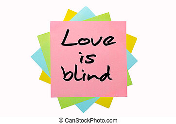 "Proverb ""Love is blind"" written on bunch of sticky notes"