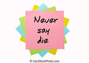 "Proverb "" Never say die "" written on bunch of sticky notes"