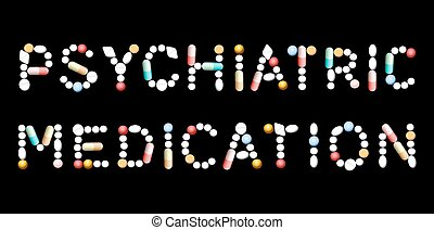 PSYCHIATRIC MEDICATION written with tablets, pills and capsules. Isolated vector illustration on black background.