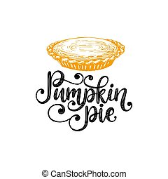 Pumpkin Pie, hand lettering. Vector illustration with cake for Thanksgiving invitation, greeting card template.