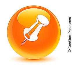 Push pin icon glassy orange round button