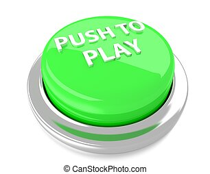 PUSH TO PLAY on green push button. 3d illustration. Isolated background.