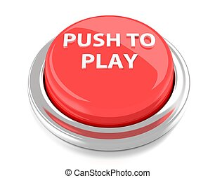 PUSH TO PLAY on red push button. 3d illustration. Isolated background.