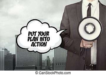 Put your plan into action text on speech bubble with businessman