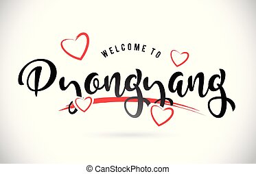 Pyongyang Welcome To Word Text with Handwritten Font and Red Love Hearts.