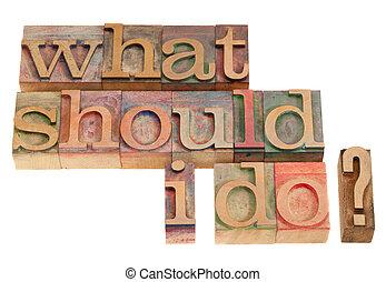 qué, deber, hago, pregunta