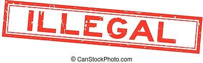 quadrado, palavra, selo, ilegal, borracha, fundo, selo, grunge, branco vermelho