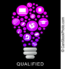 Qualified Lightbulb Represents Proficient Qualifications And...