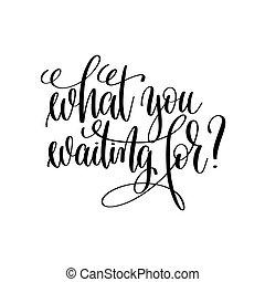 que, tu, esperando, for?, preto branco, modernos, escova, caligrafia