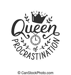 Queen of procrastination. Hand lettering quote isolated on white background. Print for t-shirts, mugs, posters and other. Vector illustration.