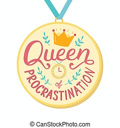 Queen of procrastination. Hand lettering quote on the medal. Print for t-shirts, mugs, posters and other. Vector illustration.