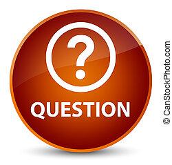 Question elegant brown round button