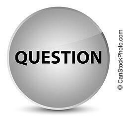 Question elegant white round button