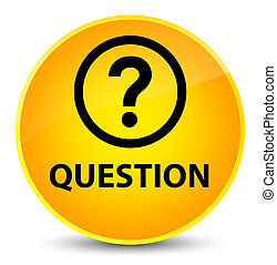 Question elegant yellow round button