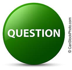 Question green round button