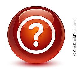 Question icon glassy brown round button