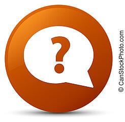 Question mark bubble icon brown round button