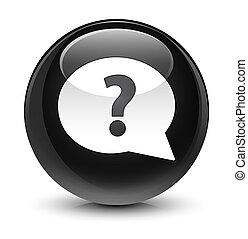 Question mark bubble icon glassy black round button