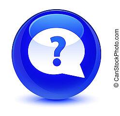 Question mark bubble icon glassy blue round button