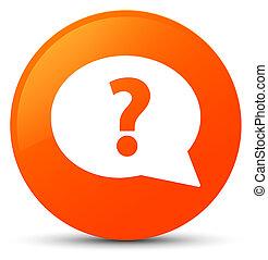 Question mark bubble icon orange round button