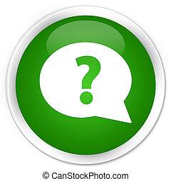 Question mark bubble icon premium green round button