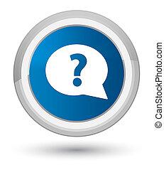 Question mark bubble icon prime blue round button