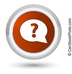 Question mark bubble icon prime brown round button