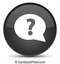 Question mark bubble icon special black round button