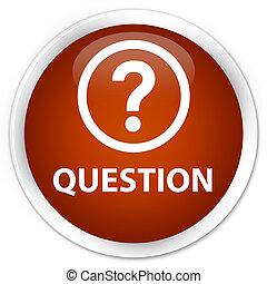Question premium brown round button