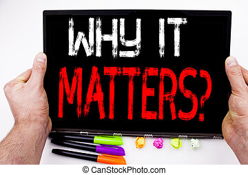Question Why It Matters text written on tablet, computer in the office with marker, pen, stationery. Business concept for Motivation Goal Achievement white background with copy space