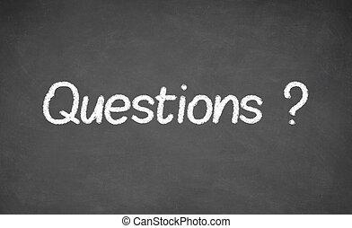 Question written on chalkboard, blackboard.