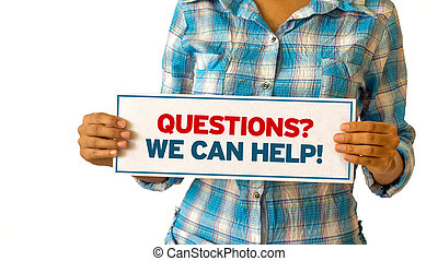 Questions, we can help - A woman holding a Questions, we can...