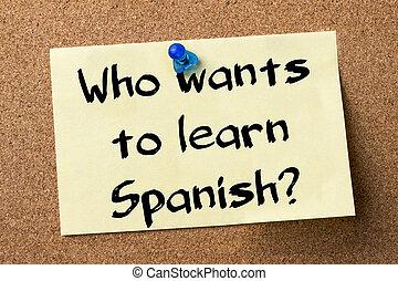 quién, wants, para aprender, spanish?, -, adhesivo, etiqueta, fijado, en, tablón de anuncios
