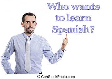 quién, wants, para aprender, spanish?, -, joven, hombre de negocios, con, pequeño, barba, señalar con el dedo arriba, en, camisa azul