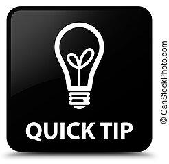 Quick tip (bulb icon) black square button