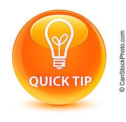 Quick tip (bulb icon) glassy orange round button