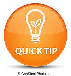 Quick tip (bulb icon) special orange round button