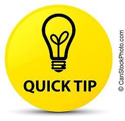 Quick tip (bulb icon) yellow round button