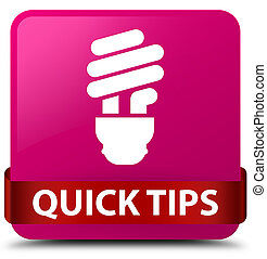 Quick tips (bulb icon) pink square button red ribbon in middle