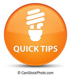 Quick tips (bulb icon) special orange round button