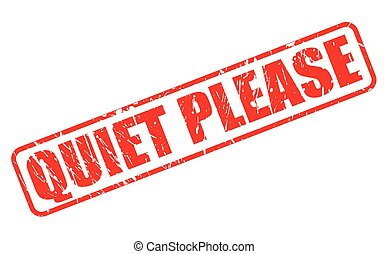 QUIET PLEASE ONLY RED STAMP TEXT ON WHITE